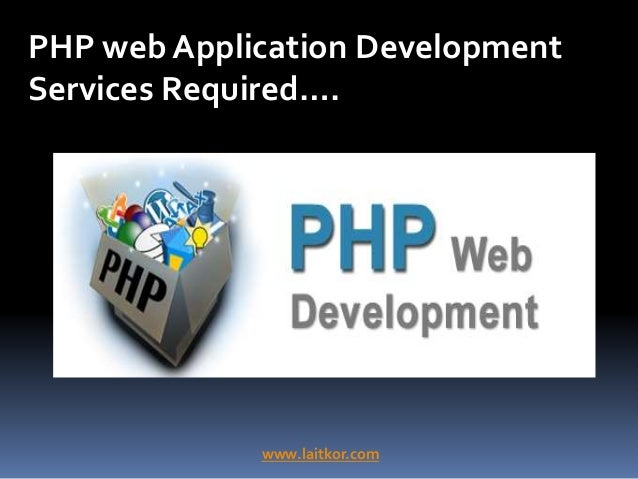 PHP web Application Development Services Required…. www.laitkor.com