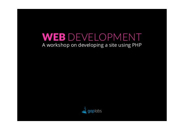 WEB DEVELOPMENTA workshop on developing a site using PHP