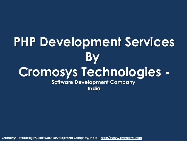Cromosys Technologies, Software Development Company, India – http://www.cromosys.com PHP Development Services By Cromosys ...