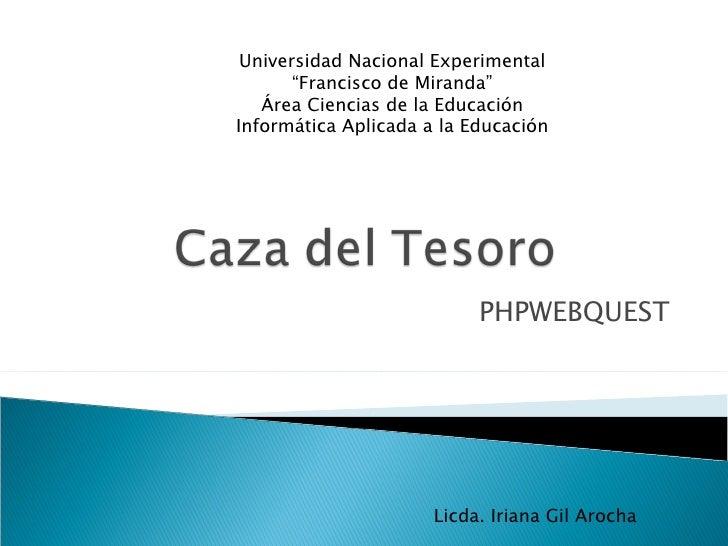 """PHPWEBQUEST Universidad Nacional Experimental """" Francisco de Miranda"""" Área Ciencias de la Educación Informática Aplicada a..."""