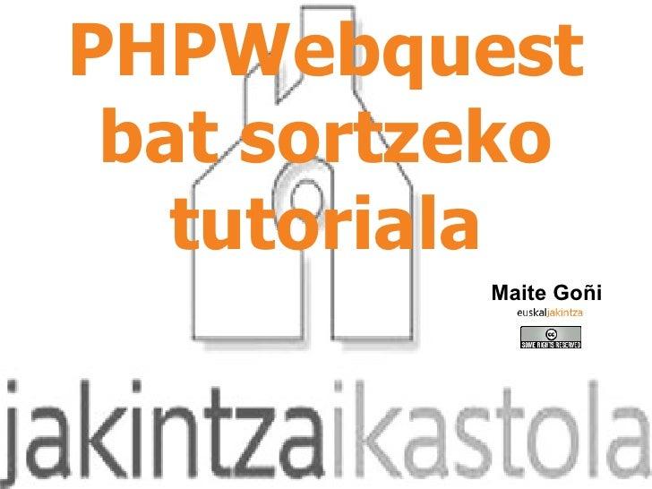 PHPWebquest bat sortzeko tutoriala Maite Goñi