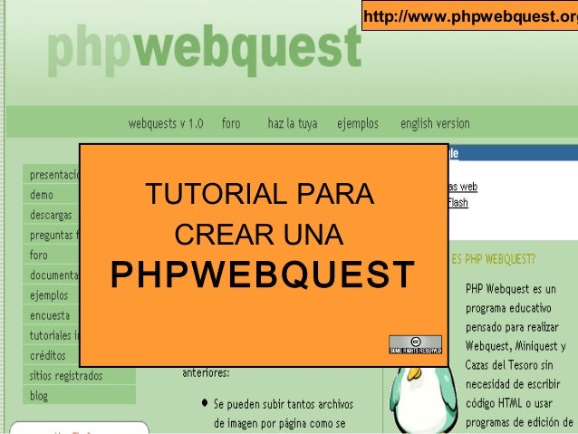http://www.phpwebquest.org  TUTORIAL PARA CREAR UNA  PHPWEBQUEST