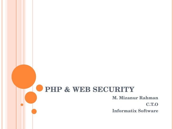PHP & WEB SECURITY M. Mizanur Rahman C.T.O Informatix Software