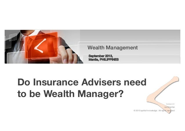 © 2013 aprikot knowledge. All rights reserved confidential Wealth Management! ! September 2013, Manila, PHILIPPINES! Versio...