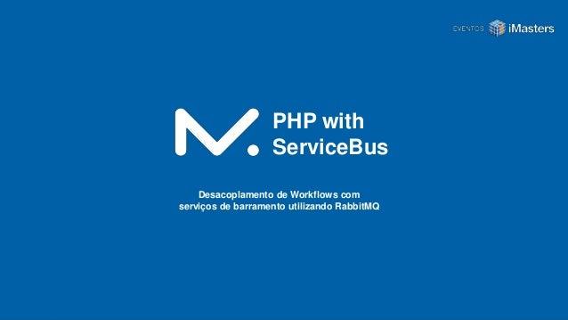 PHP with ServiceBus Desacoplamento de Workflows com serviços de barramento utilizando RabbitMQ