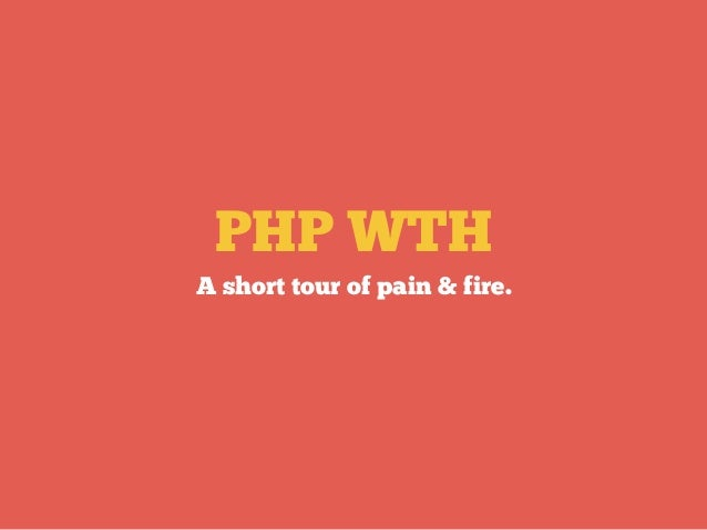 PHP WTH A short tour of pain & fire.