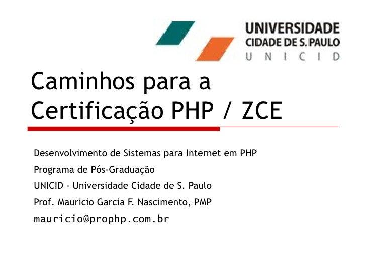 Caminhos para a Certificação PHP / ZCE Desenvolvimento de Sistemas para Internet em PHP Programa de Pós-Graduação UNICID -...