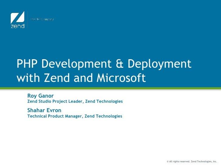 PHP Development & Deploymentwith Zend and Microsoft<br />Roy GanorZend Studio Project Leader, Zend Technologies<br />Shaha...