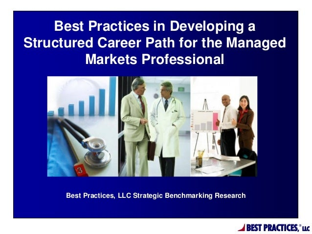 BEST PRACTICES, ® LLC Best Practices, LLC Strategic Benchmarking Research Best Practices in Developing a Structured Career...