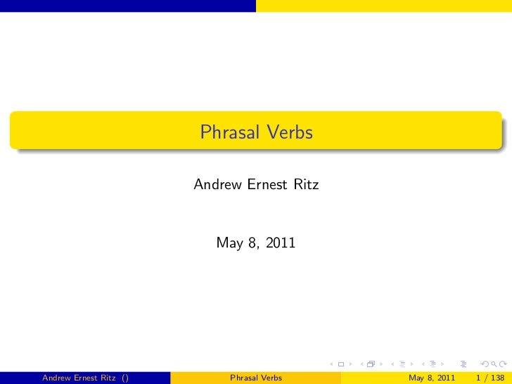 Phrasal Verbs                        Andrew Ernest Ritz                           May 8, 2011Andrew Ernest Ritz ()        ...