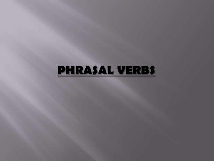 PHRASAL VERBS<br />
