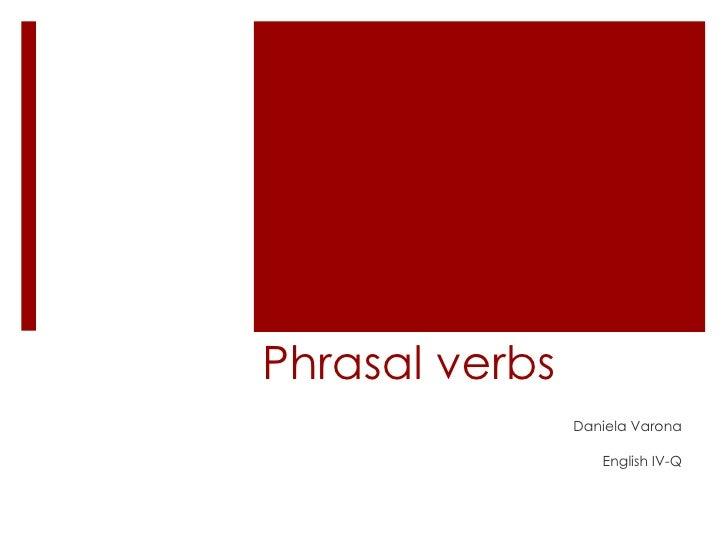 Phrasal verbs Daniela Varona English IV-Q
