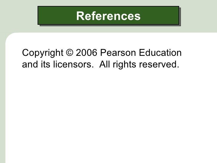 ReferencesCopyright © 2006 Pearson Educationand its licensors. All rights reserved.