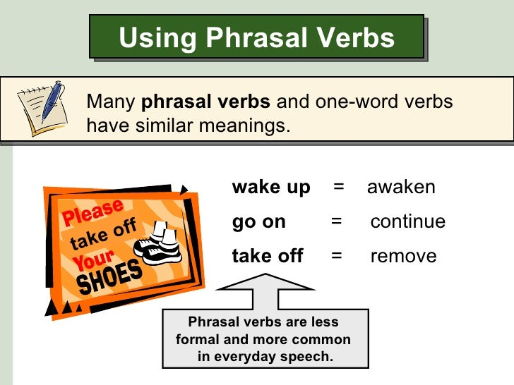 Using Phrasal Verbs Many phrasal verbs and one-word verbs have similar meanings.                  wake up       =     awak...