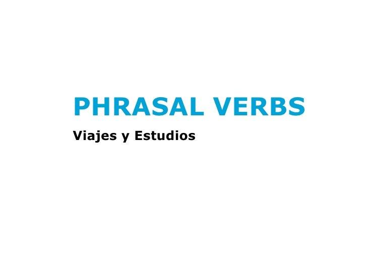 PHRASAL VERBSViajes y Estudios