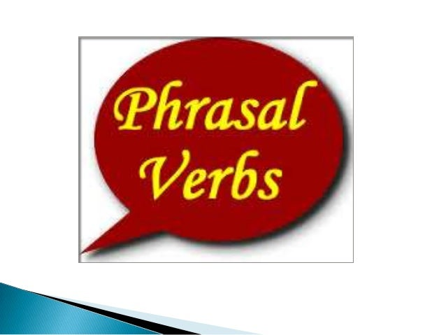 phrasal verbs  Some verbs are two part verbs (see Clauses, Sentences and Phrases). They consist of a verb and a particle: ...