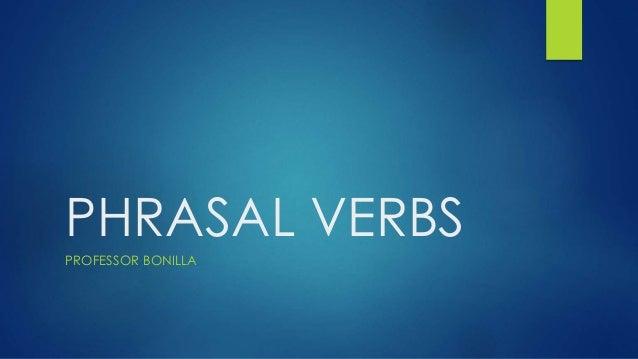 PHRASAL VERBS PROFESSOR BONILLA