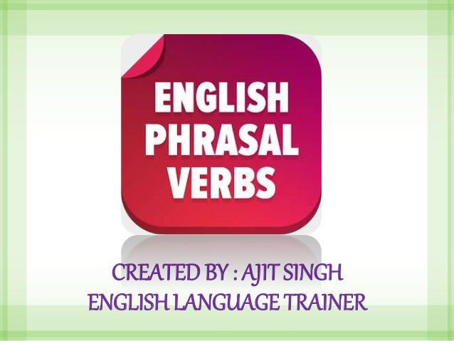 CREATED BY : AJIT SINGH ENGLISHLANGUAGE TRAINER