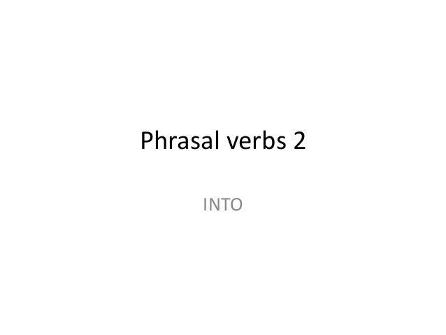 Phrasal verbs 2 INTO