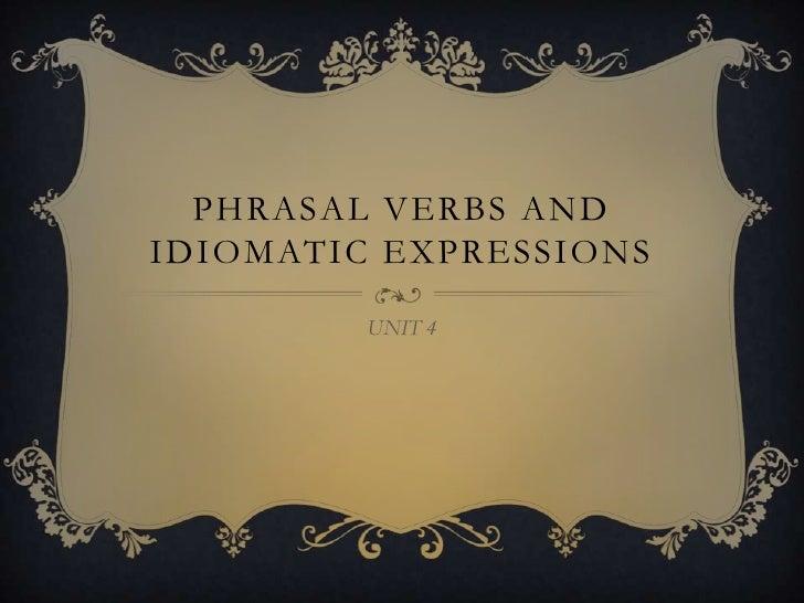 PHRASAL VERBS ANDIDIOMATIC EXPRESSIONS         UNIT 4