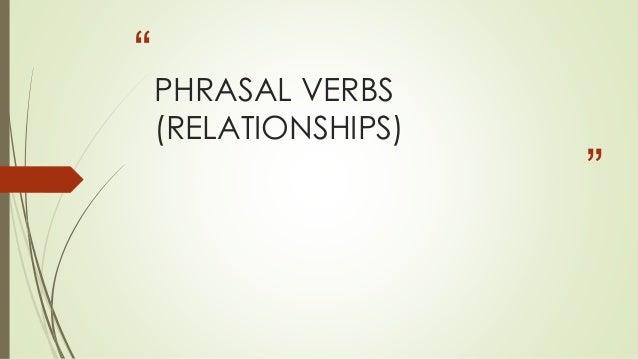""""""" """" PHRASAL VERBS (RELATIONSHIPS)"""