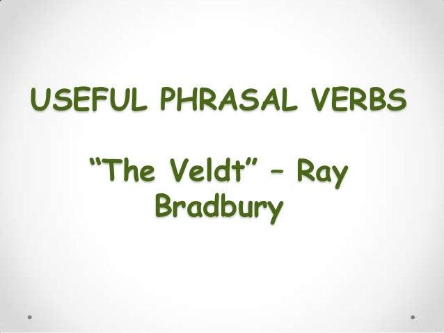 "USEFUL PHRASAL VERBS ""The Veldt"" – Ray Bradbury"