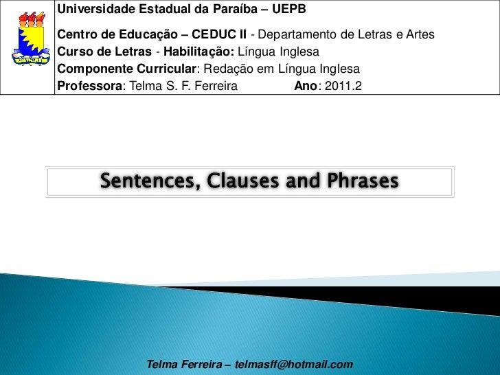Sentences, ClausesandPhrases<br />Telma Ferreira – telmasff@hotmail.com<br />