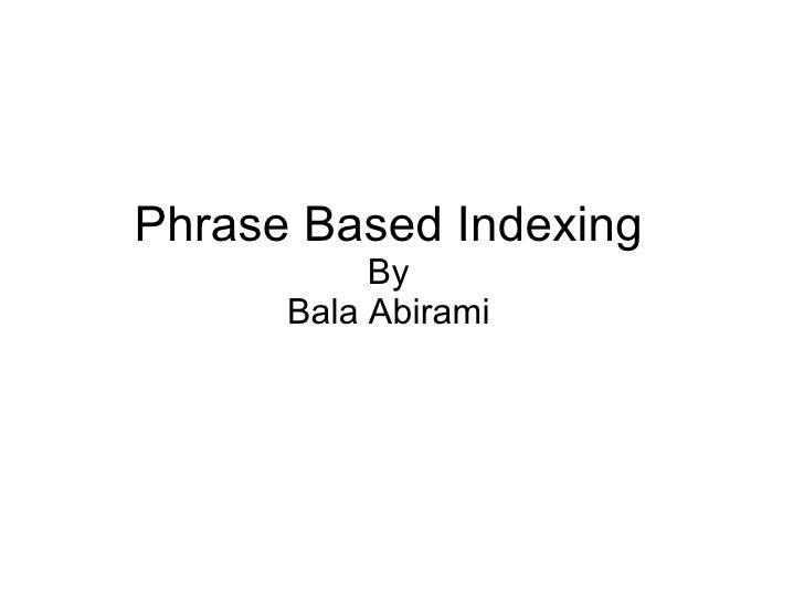 Phrase Based Indexing By Bala Abirami