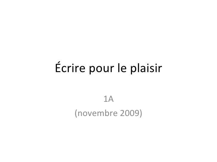Écrire pour le plaisir 1A (novembre 2009)