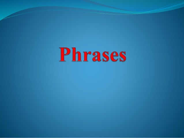 Phrase   is a group of words that function in a  sentence as a single part of speech.  Kinds of Phrases  • Prepositional ...
