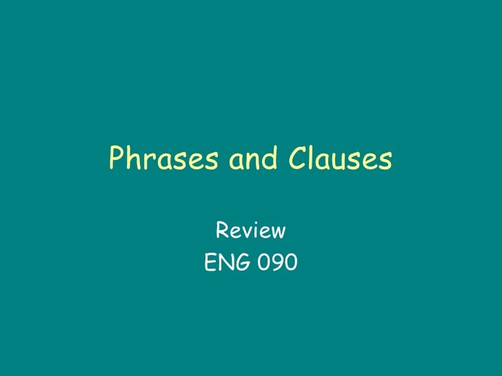 Phrases and Clauses Review ENG 090