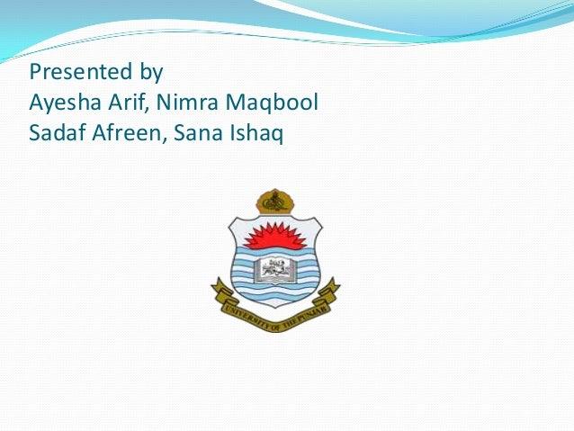 Presented byAyesha Arif, Nimra MaqboolSadaf Afreen, Sana Ishaq