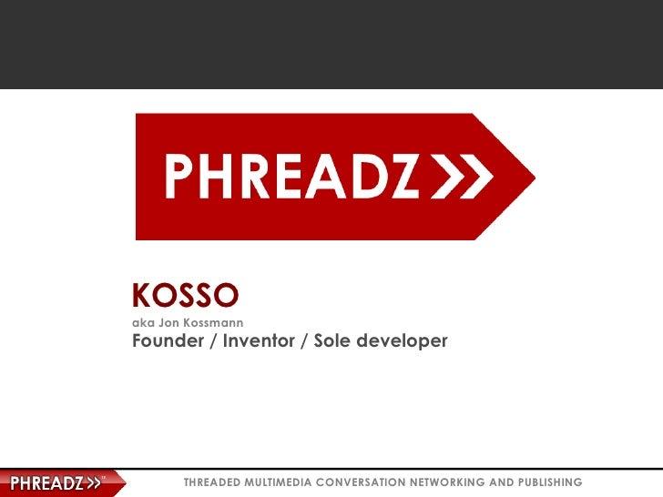 KOSSO aka Jon Kossmann Founder / Inventor / Sole developer