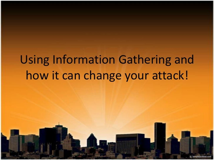 Using Information Gathering and how it can change your attack!<br />