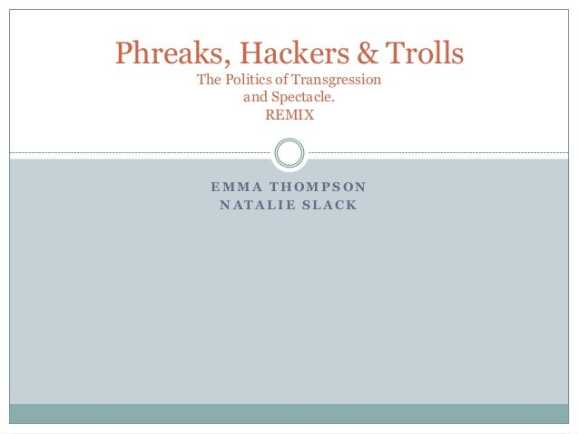 Phreaks, Hackers & Trolls     The Politics of Transgression            and Spectacle.                REMIX       EMMA THOM...