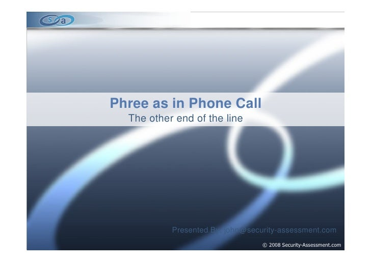 Phree as in Phone Call   The other end of the line                Presented By: john@security-assessment.com              ...