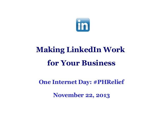 Making LinkedIn Work for Your Business One Internet Day: #PHRelief November 22, 2013
