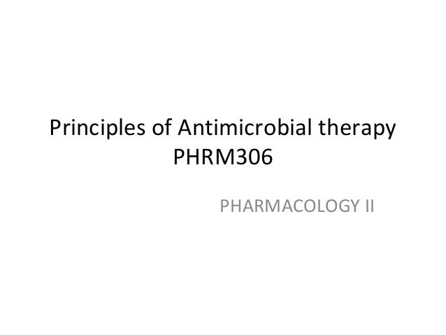 Principles of Antimicrobial therapy PHRM306 PHARMACOLOGY II