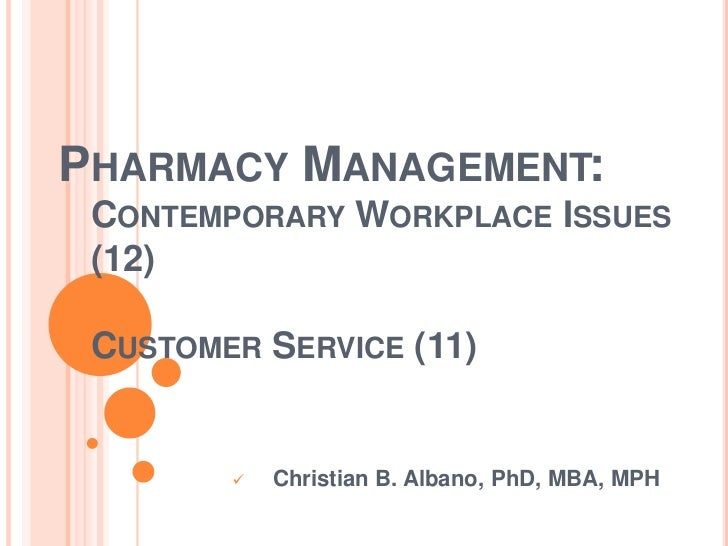 PHARMACY MANAGEMENT: CONTEMPORARY WORKPLACE ISSUES (12) CUSTOMER SERVICE (11)           Christian B. Albano, PhD, MBA, MPH
