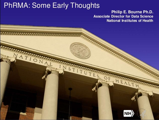 PhRMA: Some Early Thoughts Philip E. Bourne Ph.D. Associate Director for Data Science National Institutes of Health