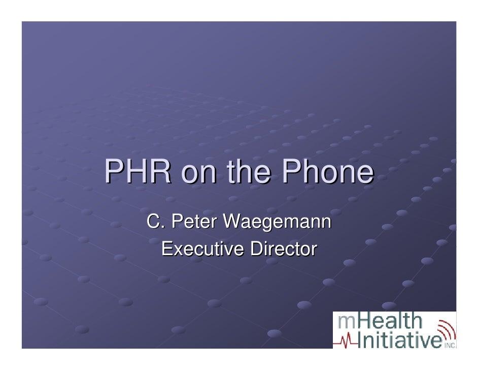PHR on the Phone   C. Peter Waegemann    Executive Director