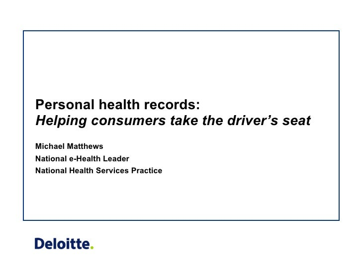 Personal health records:  Helping consumers take the driver's seat Michael Matthews National e-Health Leader National Heal...