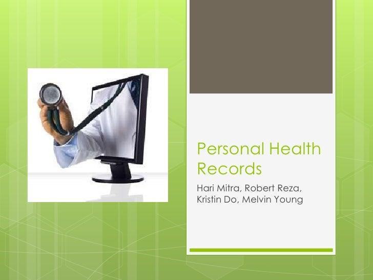 Personal Health Records<br />HariMitra, Robert Reza, Kristin Do, Melvin Young<br />
