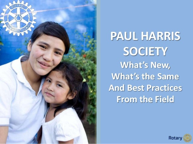 PAUL HARRIS SOCIETY What's New, What's the Same And Best Practices From the Field