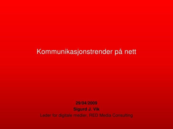 Kommunikasjonstrender på nett                          29/04/2009                     Sigurd J. Vik  Leder for digitale me...