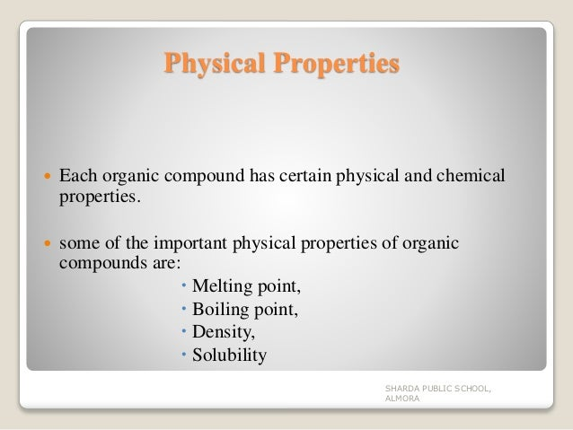 physical properties of organic compound Organic chemistry is a chemistry subdiscipline involving the scientific study of the structure, properties, and reactions of organic compounds and organic materials.