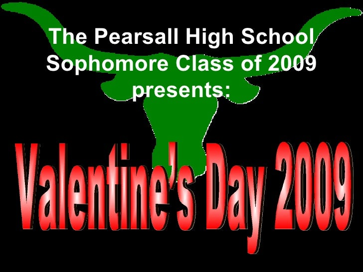 The Pearsall High School Sophomore Class of 2009 presents: Valentine's Day 2009