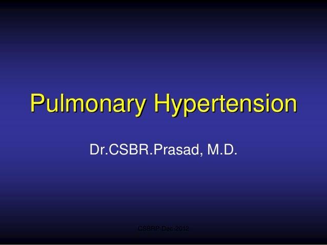 Pulmonary Hypertension    Dr.CSBR.Prasad, M.D.          CSBRP-Dec-2012