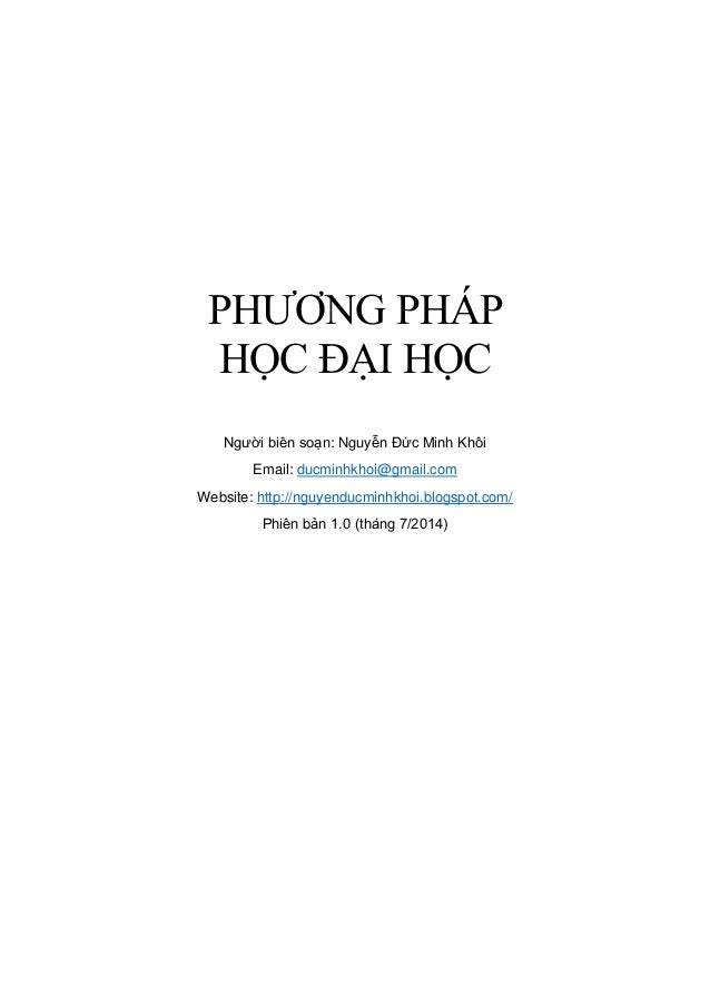 PHƯƠNG PHÁP HỌC ĐẠI HỌC Người biên soạn: Nguyễn Đức Minh Khôi Email: ducminhkhoi@gmail.com Website: http://nguyenducminhkh...