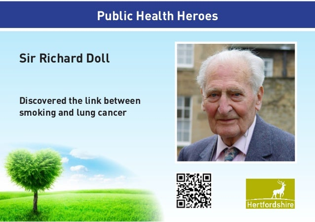 Discovered the link between smoking and lung cancer  Sir Richard Doll Public Health Heroes Public Health Heroes Sir Richar...